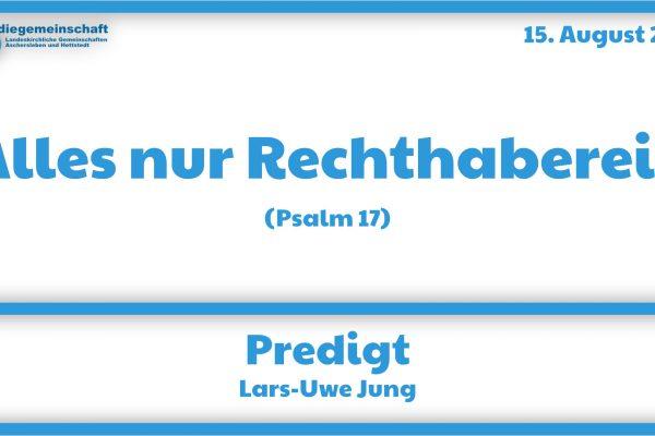 Predigt Psalm 17 Alles nur Rechthaberei?